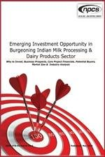 Emerging Investment Opportunity in Burgeoning Indian Milk Processing & Dairy Products Sector (Why to Invest, Business Prospects, Core Project Financials, Potential Buyers, Market Size & Industry Analysis)