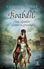 Boabdil: Un hombre contra el destino