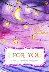I for You: cinta yang selalu menjagaku : a novel