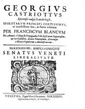 Georgius Castriottus Epirensis vulgo Scanderbegh, Epirotarum Princeps Fortissimus