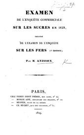 Examen de l'enquête commerciale sur les sucres en 1829, précédé de l'examen de l'enquête sur les fers. 2e édition