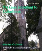 The Laws according to Catholicism.: Memoirs of a Geezer.