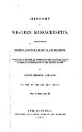 History of Western Massachusetts: The Counties of Hampden, Hampshire, Franklin, and Berkshire. Embracing an Outline Aspects and Leading Interests, and Separate Histories of Its One Hundred Towns, Volume 1
