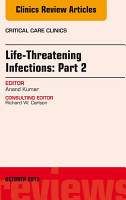 Life Threatening Infections  Part 2  An Issue of Critical Care Clinics  PDF
