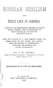 Russian Nihilism and Exile Life in Siberia: A Graphic and Chronological History of Russia's Bloody Nemesis, and a Description of Exile Life in All Its True But Horrifying Phases, Being the Results of a Tour Through Russia and Siberia ...