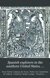 Spanish Explorers in the Southern United States, 1528-1543: The Narrative of Alvar Nuñez Cabeça de Vaca, Volume 2