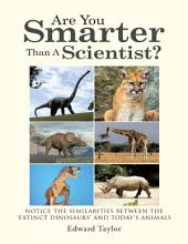 Are You Smarter Than a Scientist?: Notice the Similarities Between the 'Extinct Dinosaurs' and Today's Animals