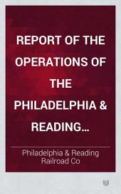 Report of the Operations of the Philadelphia & Reading Railroad Co. and the Philadelphia & Reading Coal & Iron Co