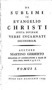 De sublimi in evangelio Christi juxta divinam Verbi incarnati œconomian: Volume 1