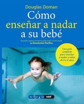 Cómo enseñar a nadar a su bebé: Volumen 1
