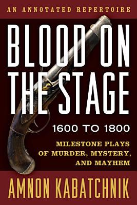 Blood on the Stage  1600 to 1800 PDF