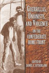 Guerrillas, Unionists & Violence on the Confederate Homefront (p)