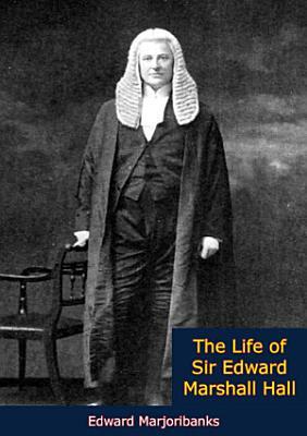The Life of Sir Edward Marshall Hall