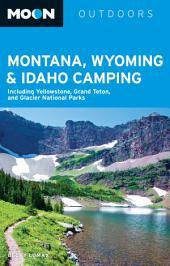 Moon Montana, Wyoming & Idaho Camping: Including Yellowstone, Grand Teton, and Glacier National Parks