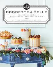 Bobbette & Belle: Classic Recipes from the Celebrated Pastry Shop