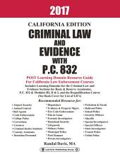 2017 California Criminal Law and Evidence with P.C. 832