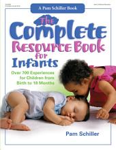 The Complete Resource Book for Infants: Over 700 Experiences for Children from Birth to 18 Months