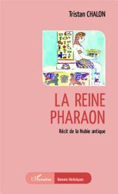 La reine pharaon: Récit de la Nubie antique