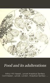 "Food and Its Adulterations: Comprising the Reports of the Analytical Sanitary Commission of ""The Lancet"" for the Years 1851 to 1854 Inclusive, Revised and Extended: Being Records of the Results of Some Thousands of Original Microscopical and Chemical Analyses of the Solids and Fluids Consumed by All Classes of the Public ..."