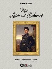 Mit Leier und Schwert: Roman um Theodor Körner