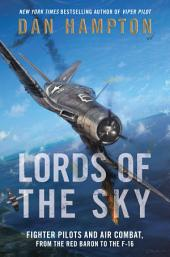 Lords of the Sky: Fighter Pilots and Air Combat, from the Red Baron to the F-16