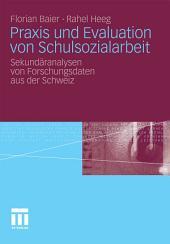 Praxis und Evaluation von Schulsozialarbeit: Sekundäranalysen von Forschungsdaten aus der Schweiz