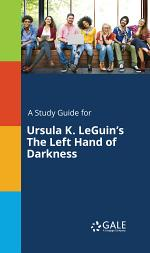 A Study Guide for Ursula K. LeGuin's The Left Hand of Darkness