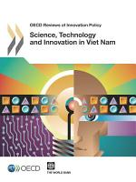 OECD Reviews of Innovation Policy Science  Technology and Innovation in Viet Nam PDF