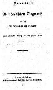 Grundriss der Reinhardischen Dogmatik: zunächst für Gymnasten und Schulen in einem gedrängten Auszuge aus dem grössern werke
