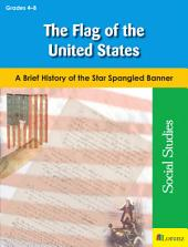 The Flag of the United States: A Brief History of the Star Spangled Banner