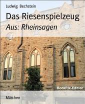 Das Riesenspielzeug: Aus: Rheinsagen