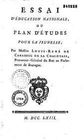 Essai d'éducation nationale ou Plan d'études pour la jeunesse par Messire Louis-Rene de Caradeuc de La Chalotais,...