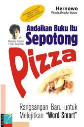 """Andaikan Buku Itu Sepotong Pizza: Rangsangan Baru untuk Melejitkan """"Word Smart"""""""