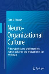 Neuro-Organizational Culture: A new approach to understanding human behavior and interaction in the workplace