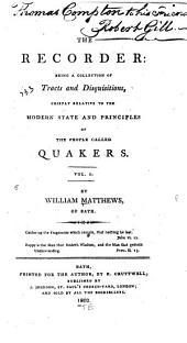 The Recorder: Being a Collection of Tracts and Disquisitions Chiefly Relative to the Modern State and Principles of the People Called Quakers