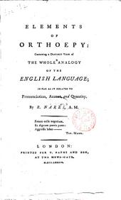 Elements of Orthoepy: Containing a Distinct View of the Whole Analogy of the English Language; So Far as it Relates to Pronunciation, Accent, and Quantity