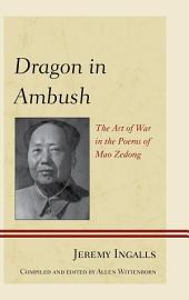 Dragon in Ambush: The Art of War in the Poems of Mao Zedong