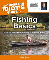 The Complete Idiot's Guide to Fishing Basics, 2E