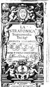 La Stratonica tragicomedia del sig.r Angelita Scaramucci. All'ill. ... mons. P. Paolo Crescentio auditore della camera
