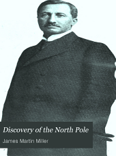 Discovery of the North Pole: Dr. Frederick A. Cook's own story of how he reached the North Pole April 21st, 1908, and the story of Commander Robert E. Peary's discovery April 6th, 1909