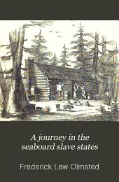 A Journey in the Seaboard Slave States: With Remarks on Their Economy, Volume 1