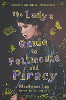 The Lady s Guide to Petticoats and Piracy Book