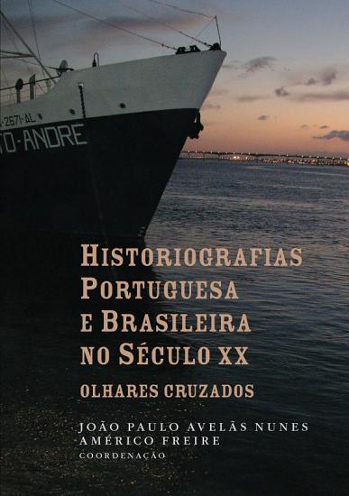 Historiografias portuguesa e brasileira no s  culo XX  olhares cruzados PDF