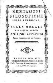 Meditazioni filosofiche sulla religione e sulla morale del signor abbate Antonio Genovesi ...