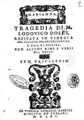 Marianna, tragedia di M. Lodouico Dolce, recitata in Vinegia nel palazzo dell'eccellentiss. S. duca di Ferrara, con alcune rime e versi del detto