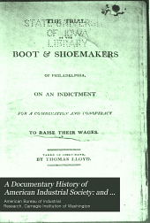 A Documentary History of American Industrial Society: Labor conspiracy cases, 1806-1842
