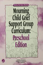 Mourning Child Grief Support Group Curriculum: Pre-School Edition: Denny the Duck Stories