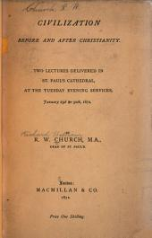 Civilization Before and After Christianity: Two Lectures Delivered in St. Paul's Cathedral, at the Tuesday Evening Services, January 23d & 30th, 1872, Volume 18