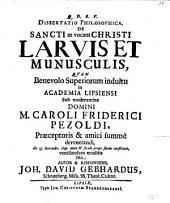 Diss. philos. de sancti, ut vocant, Christi larvis et munusculis