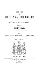 A Series of Original Portraits and Caricature Etchings: With Biographical Sketches and Anectoes, Volume 1